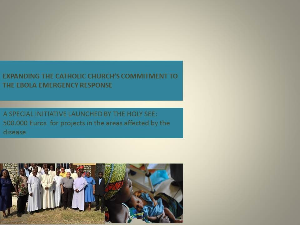 Expanding the Catholic Church's Commitment to the Ebola Emergency Response: a special initiative and funding
